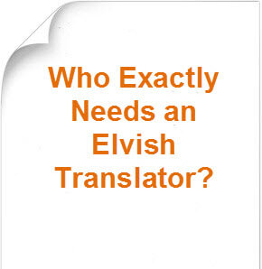 So Who Exactly Needs an Elvish Translator?